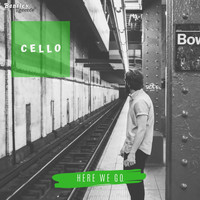 Cello - Here We Go