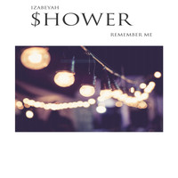 Izabeyah Shower - Remember Me
