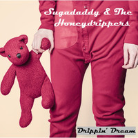 Sugadaddy & the Honeydrippers - Drippin' Dream