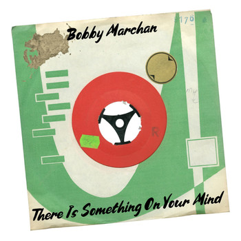 Bobby Marchan - There Is Something on Your Mind