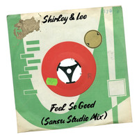 Shirley & Lee - Feel So Good (Sansu Studio Mix)