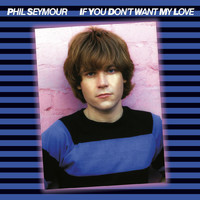 Phil Seymour - If You Don't Want My Love