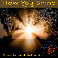 Cabela and Schmitt - How You Shine (Remix)