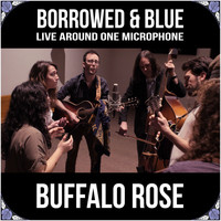 Buffalo Rose - Borrowed & Blue: Live Around One Microphone