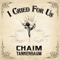 Chaim Tannenbaum - I Cried for Us