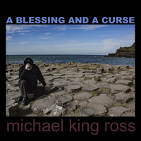 Michael King Ross - A Blessing and a Curse