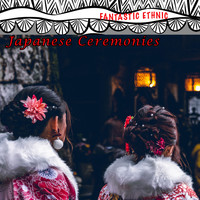 Ewuare - Japanese Ceremonies (Fantastic Ethnic)