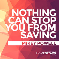 Mikey Powell - Nothing Can Stop You From Saving