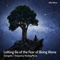 Elke Neher - Letting Go of the Fear of Being Alone Energetic: Frequency Healing Music