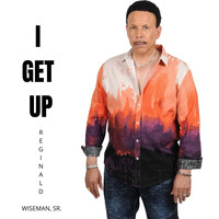 Reginald Wiseman, Sr. - I Get Up