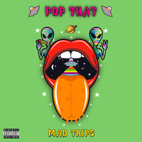 Mad Trips - Pop That (Explicit)