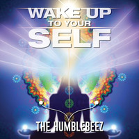 The Humblebeez - Wake up to Your Self