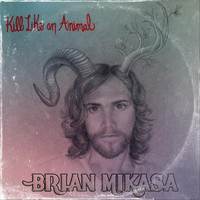 Brian Mikasa - Kill Like an Animal (Explicit)
