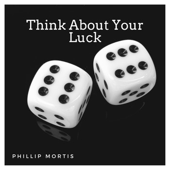 Phillip Mortis - Think About Your Luck