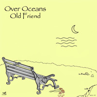Over Oceans / - Old Friend