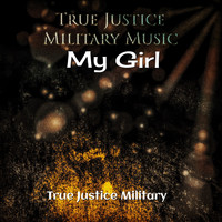 True Justice Military - My Girl