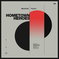 Moon Taxi - Hometown Heroes