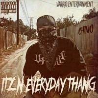 Chino - Itz N Everyday Thang (feat. Bombz) (Explicit)