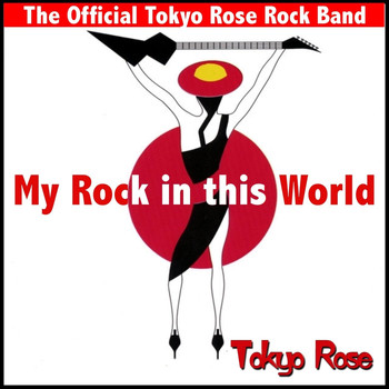 Tokyo Rose - My Rock in This World