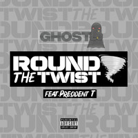 Ghost - Round the Twist (feat. President T) (Explicit)