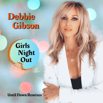 Debbie Gibson - Girls Night Out (Until Dawn Remixes)