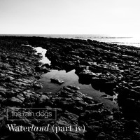 The Rain Dogs / - Waterland (Pt. IV)
