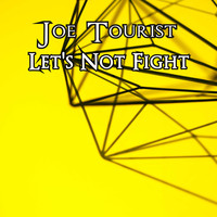 Joe Tourist / - Let's Not Fight