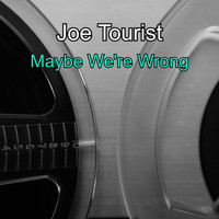 Joe Tourist / - Maybe We're Wrong