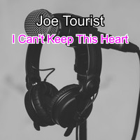 Joe Tourist / - I Can't Keep This Heart