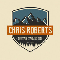 Chris Roberts - Mountain Standard Time