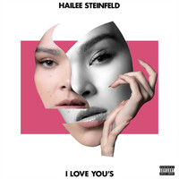 Hailee Steinfeld - I Love You's (Explicit)