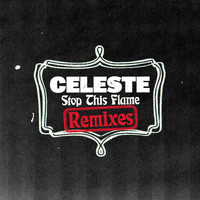 Celeste - Stop This Flame (Remixes)