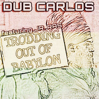 Dub Carlos featuring Jr. Ras - Trodding Out Of Babylon