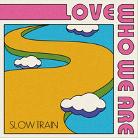 Slow Train - Love Who We Are