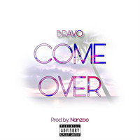 Bravo - Come Over (Explicit)