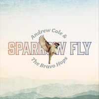 Andrew Cole & The Bravo Hops - Sparrow Fly