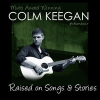 Colm Keegan - Raised on Songs & Stories