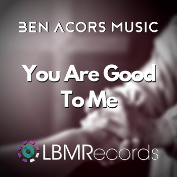 Ben Acors - You Are Good to Me