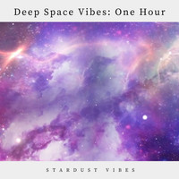 Stardust Vibes - Deep Space Vibes: One Hour