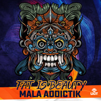 Mala addictik - Fat is Beauty