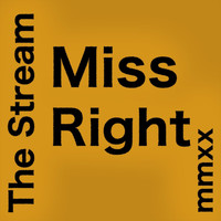 The Stream - Miss Right (MMXX Edition)