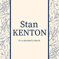 Stan Kenton - It's a Wonderful World: Stan Kenton