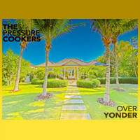 The Pressure Cookers - Over Yonder (Explicit)