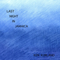 Ken Kurland - Last Night in Jamaica