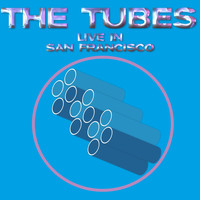 The Tubes - Live In San Francisco (Live)