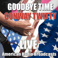 Conway Twitty - Goodbye Time (Live)
