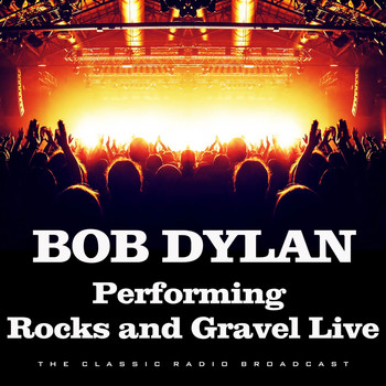 Bob Dylan - Performing Rocks and Gravel Live (Live)