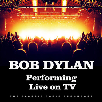 Bob Dylan - Performing Live on TV (Live)