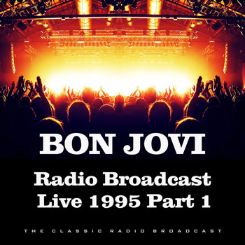 Bon Jovi - Radio Broadcast Live 1995 Part 1 (Live)