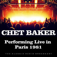 Chet Baker - Performing Live in Paris 1981 (Live)
